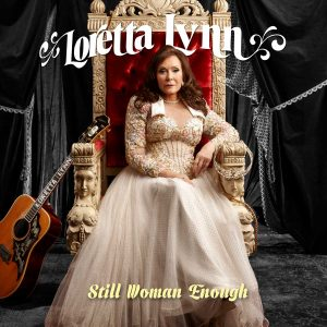 Loretta Lynn - Still Woman Enough